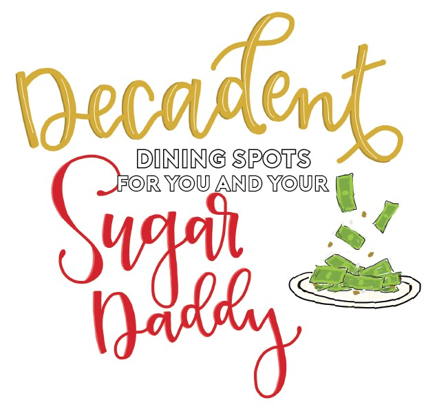 Decadent dining spots for you and your sugar daddy
